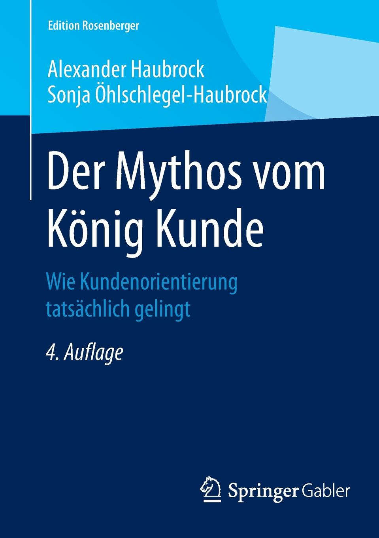 Alexander Haubrock, Sonja Öhlschlegel-Haubrock Der Mythos vom Konig Kunde. Wie Kundenorientierung tatsachlich gelingt mythos mythos meditation le printemps mystique