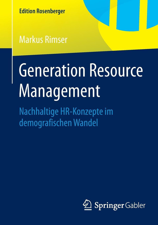 Markus Rimser Generation Resource Management. Nachhaltige HR-Konzepte im demografischen Wandel gunther stoll reflexion und wandel drei areale eine nachhaltige gebietsentwicklung