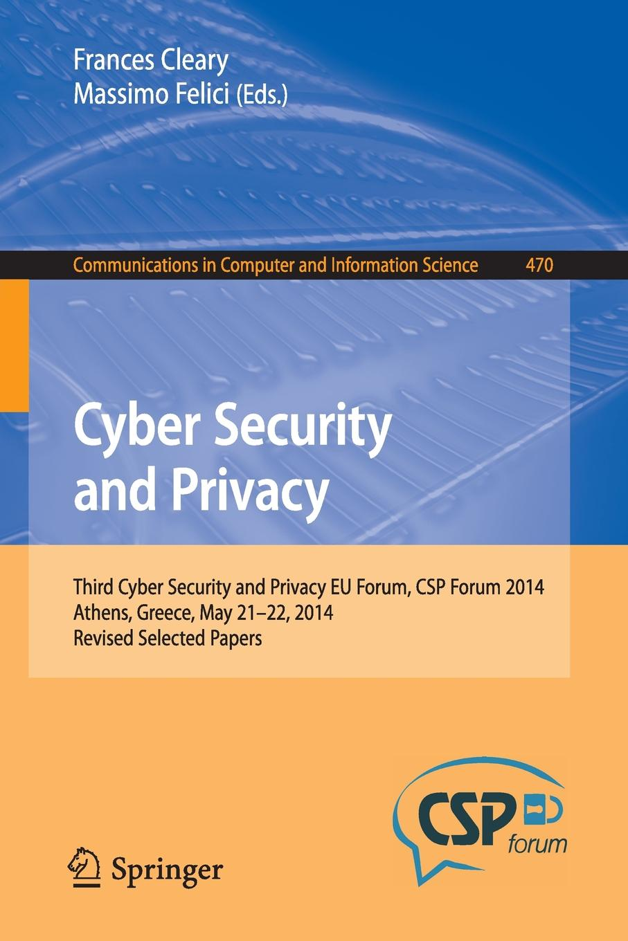 Cyber Security and Privacy. Third Cyber Security and Privacy EU Forum, CSP Forum 2014, Athens, Greece, May 21-22, 2014, Revised Selected Papers forum