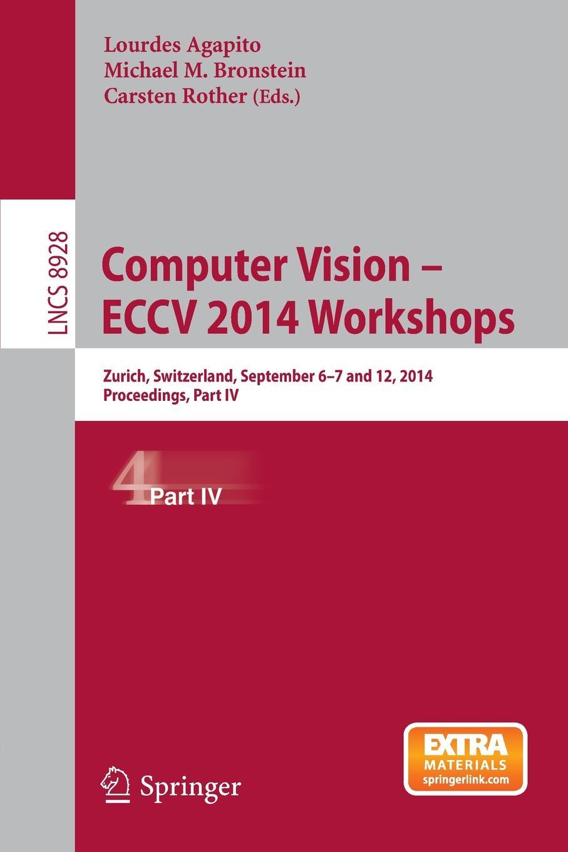 цена на Computer Vision - ECCV 2014 Workshops. Zurich, Switzerland, September 6-7 and 12, 2014, Proceedings, Part IV