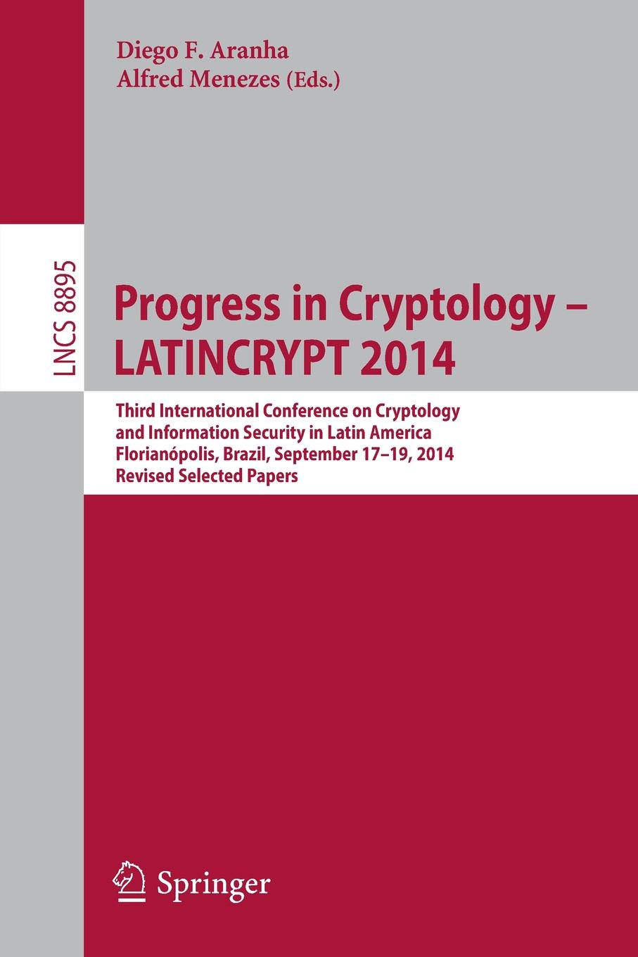 Progress in Cryptology - LATINCRYPT 2014. Third International Conference on Cryptology and Information Security in Latin America Florianopolis, Brazil, September 17-19, 2014 Revised Selected Papers cyber security and privacy third cyber security and privacy eu forum csp forum 2014 athens greece may 21 22 2014 revised selected papers