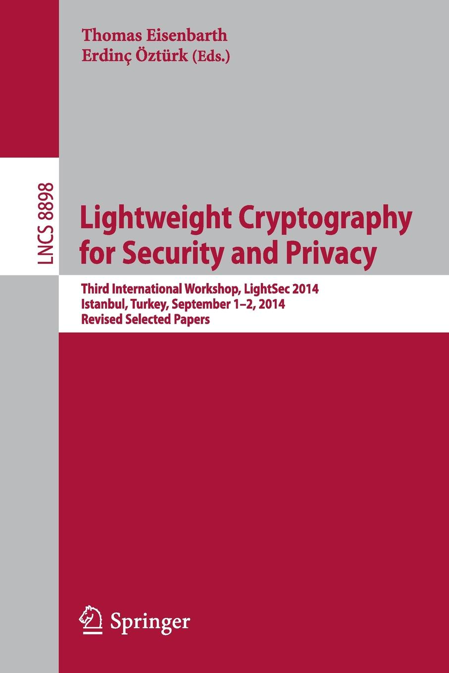 Lightweight Cryptography for Security and Privacy. Third International Workshop, LightSec 2014, Istanbul, Turkey, September 1-2, 2014, Revised Selected Papers cyber security and privacy third cyber security and privacy eu forum csp forum 2014 athens greece may 21 22 2014 revised selected papers