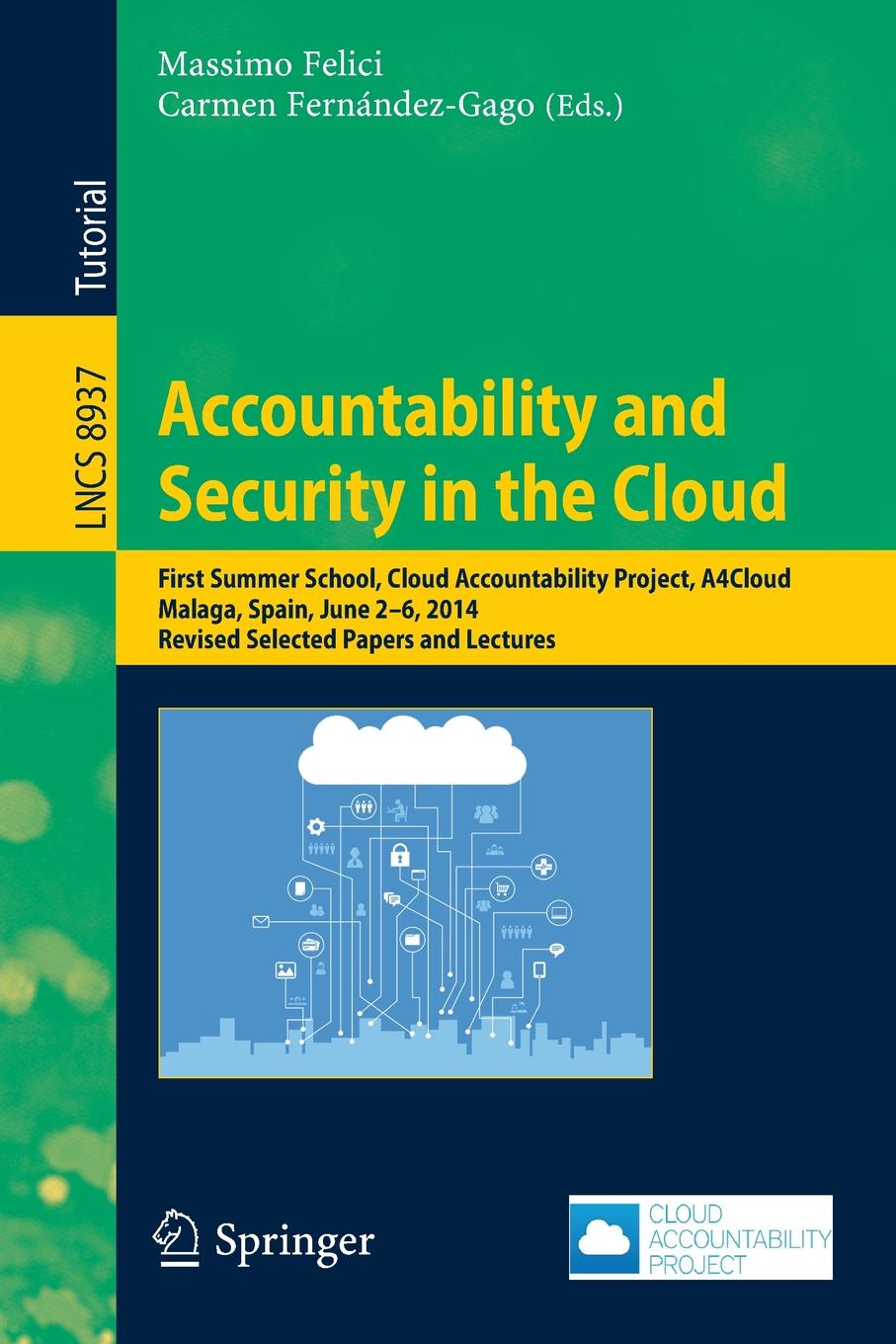 Accountability and Security in the Cloud. First Summer School, Cloud Project, A4Cloud, Malaga, Spain, June 2-6, 2014, Revised Selected Papers Lectures