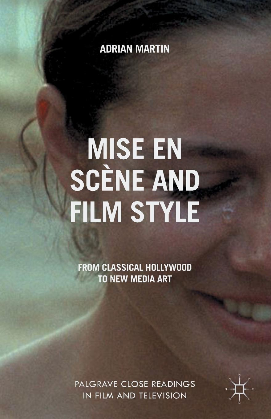 A. Martin Mise en Scene and Film Style. From Classical Hollywood to New Media Art недорого