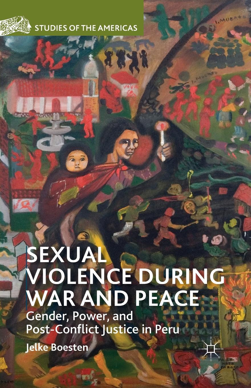 Фото - J. Boesten Sexual Violence during War and Peace. Gender, Power, and Post-Conflict Justice in Peru leiry cornejo chavez structural sexual violence in the peruvian military