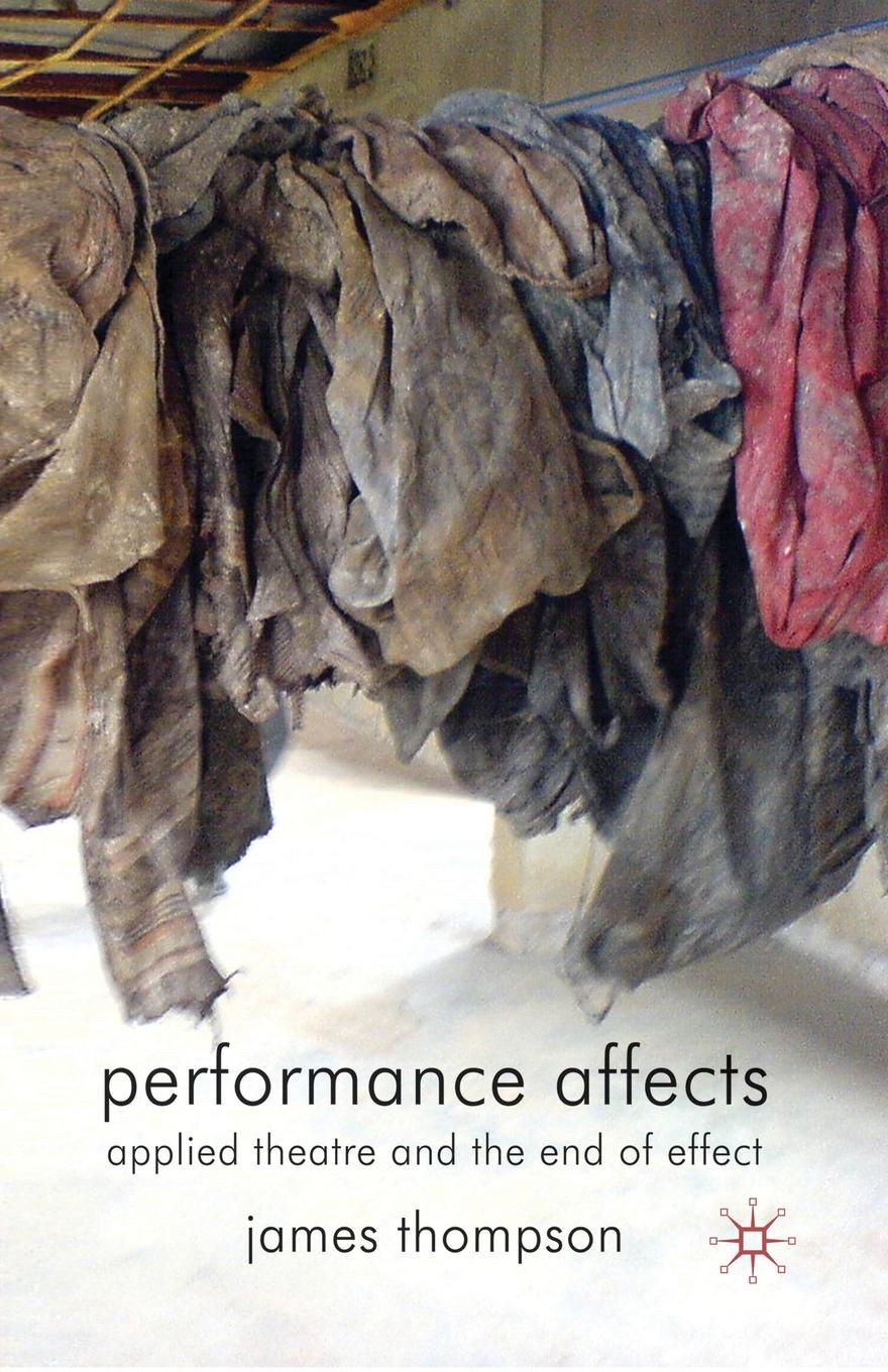 J. Thompson Performance Affects. Applied Theatre and the End of Effect franzen j the end of the end of the earth