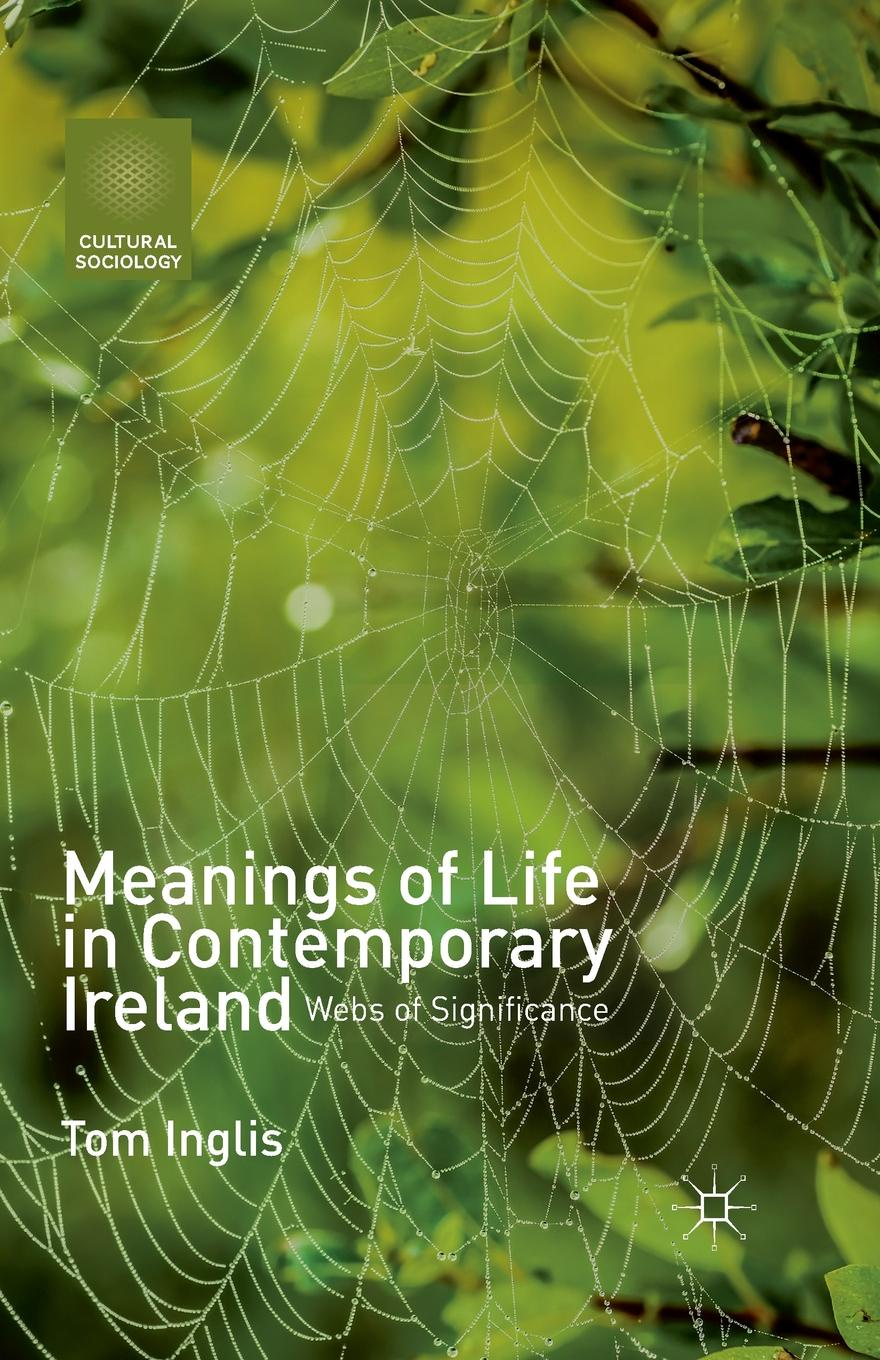 T. Inglis Meanings of Life in Contemporary Ireland. Webs Significance