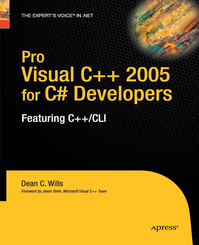 Dean C. Wills Pro Visual C++ 2005 for C# Developers. Featuring C++/CLI c