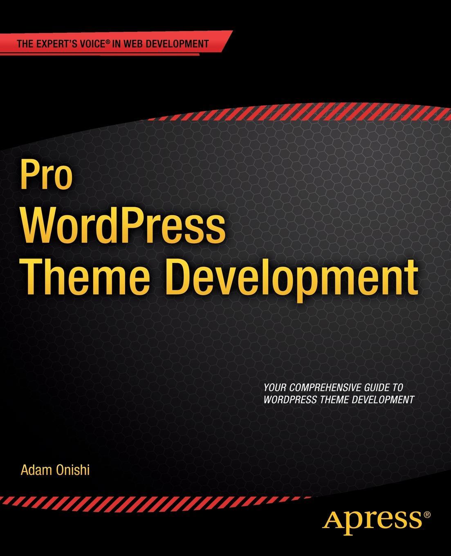 Adam Onishi Pro Wordpress Theme Development ajay vohra deepak vohra pro xml development with java technology
