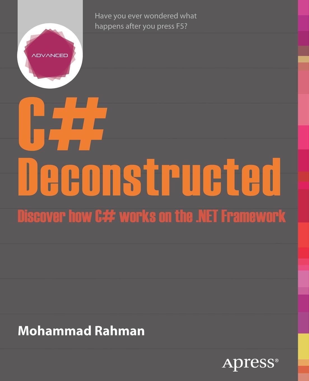 Mohammad Rahman, Andy Rahman C# Deconstructed. Discover How C# Works on the .Net Framework все цены