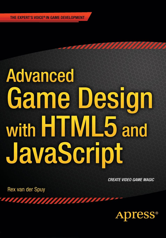 Rex van der Spuy Advanced Game Design with HTML5 and JavaScript