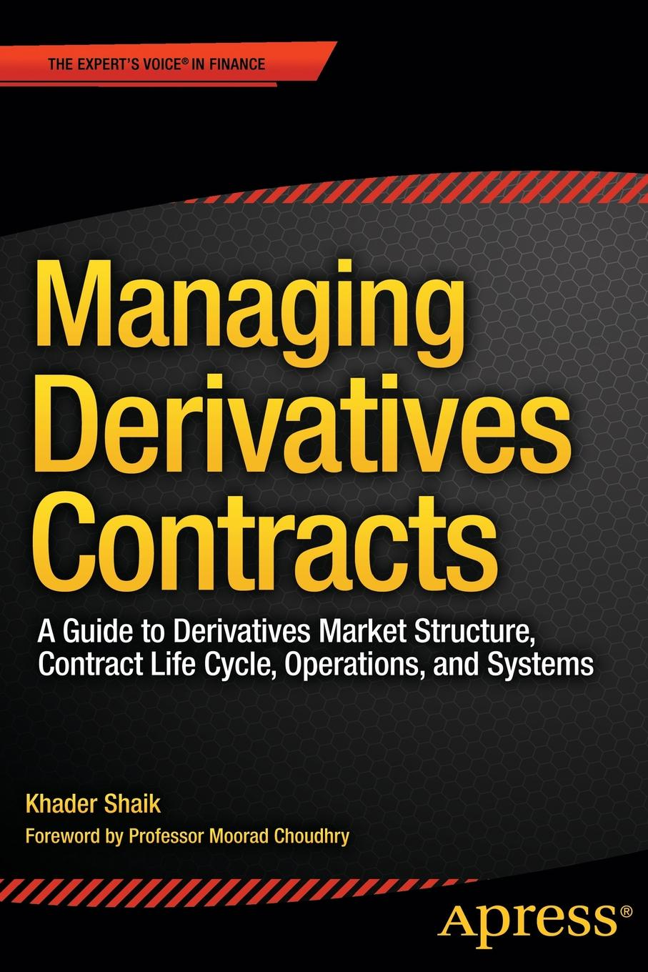 Khader Shaik, Steve Shaik Managing Derivatives Contracts. A Guide to Derivatives Market Structure, Contract Life Cycle, Operations, and Systems gordon peery f the post reform guide to derivatives and futures isbn 9781118205402