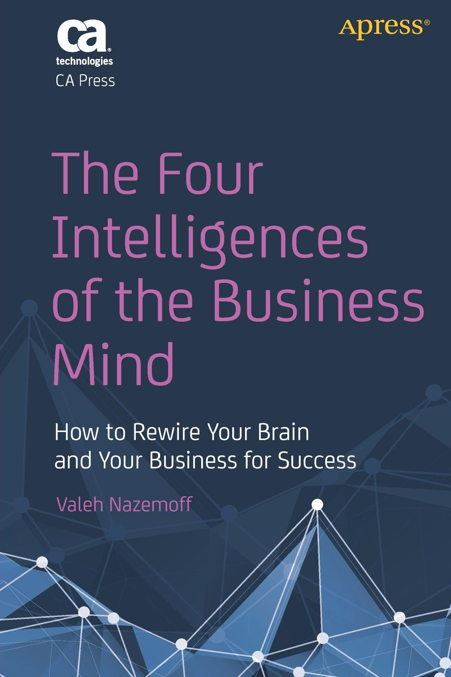 Valeh Nazemoff The Four Intelligences of the Business Mind. How to Rewire Your Brain and Your Business for Success how to free your mind