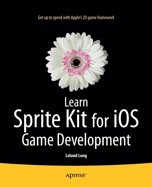 Leland Timothy Long Learn Sprite Kit for IOS Game Development