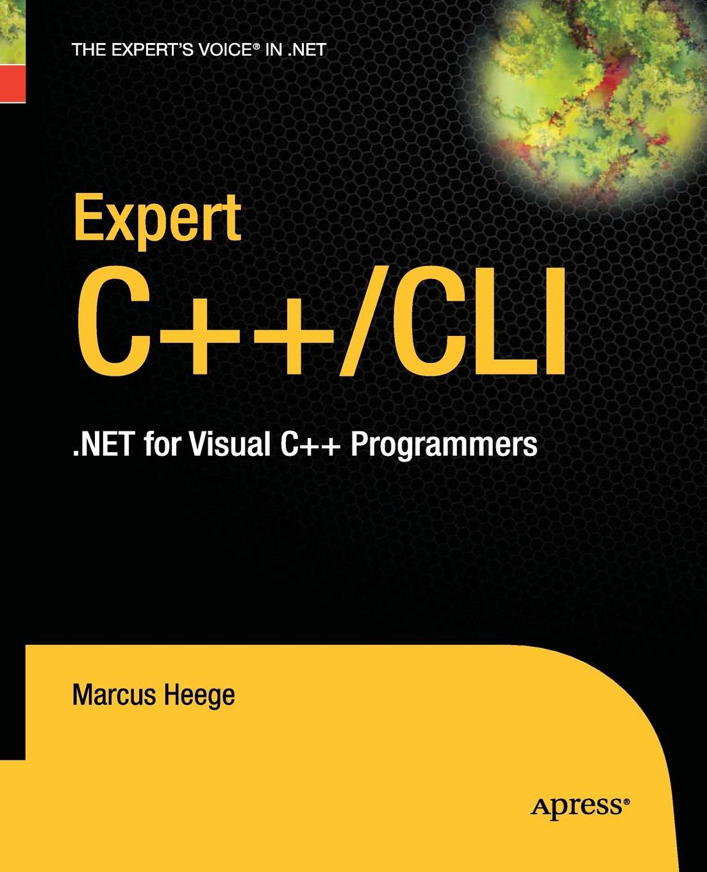 Marcus Heege Expert Visual C++/CLI. .NET for Visual C++ Programmers понамарев вячеслав александрович программирование на c c в visual studio net 2003