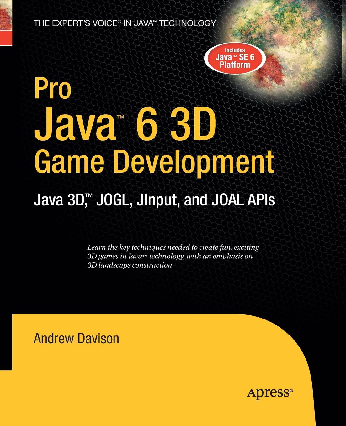 Andrew Davison Pro Java 6 3D Game Development. Java 3D, JOGL, JInput and JOAL APIs ajay vohra deepak vohra pro xml development with java technology
