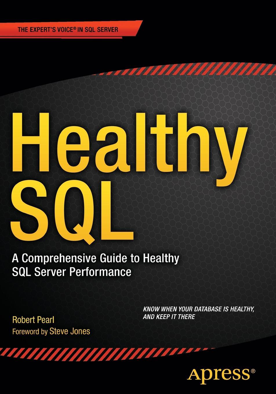 Robert Pearl Healthy SQL. A Comprehensive Guide to Healthy SQL Server Performance стоимость