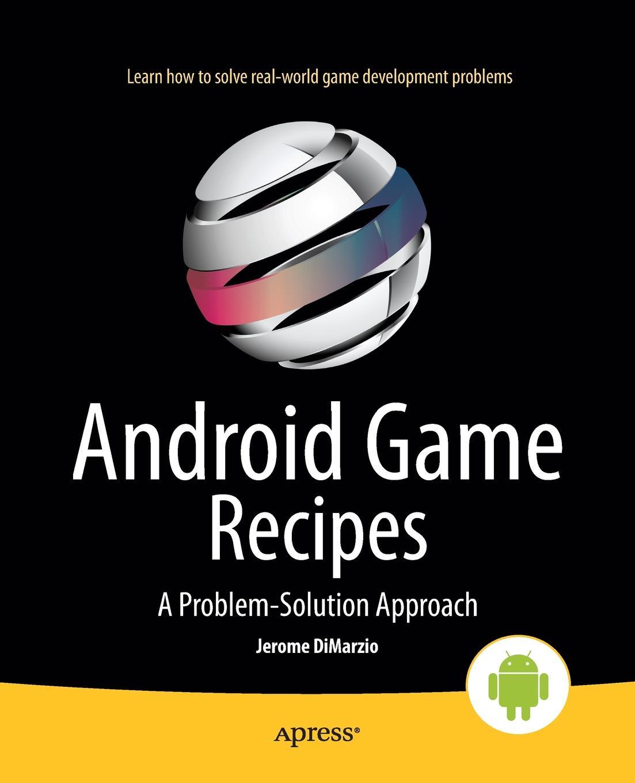 Jerome Dimarzio, J. F. Dimarzio Android Game Recipes. A Problem-Solution Approach цена