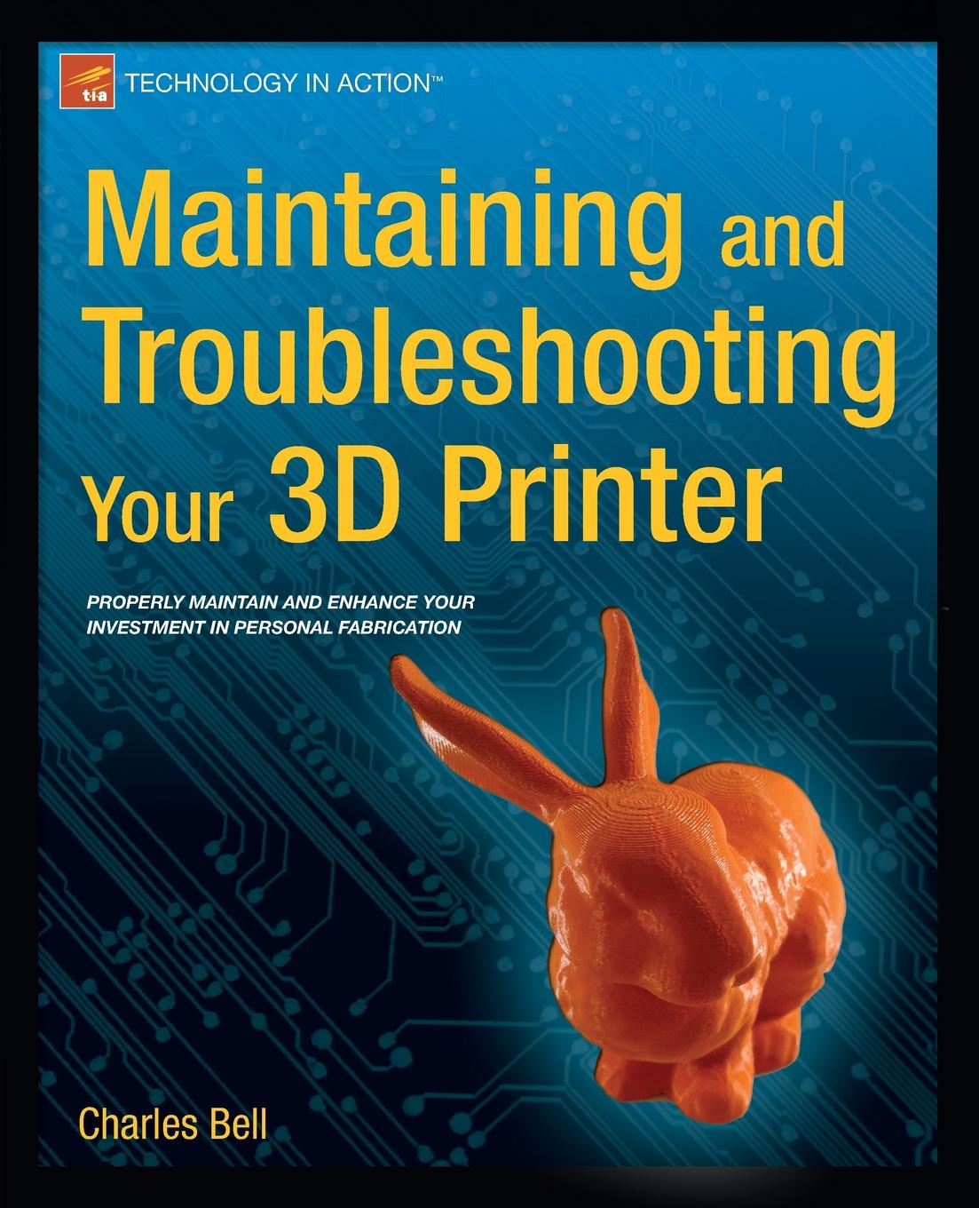 Charles Bell Maintaining and Troubleshooting Your 3D Printer dan gookin troubleshooting and maintaining your pc all in one for dummies