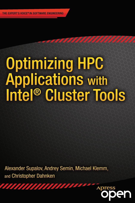 Alexander Supalov, Andrey Semin, Christopher Dahnken Optimizing HPC Applications with Intel Cluster Tools
