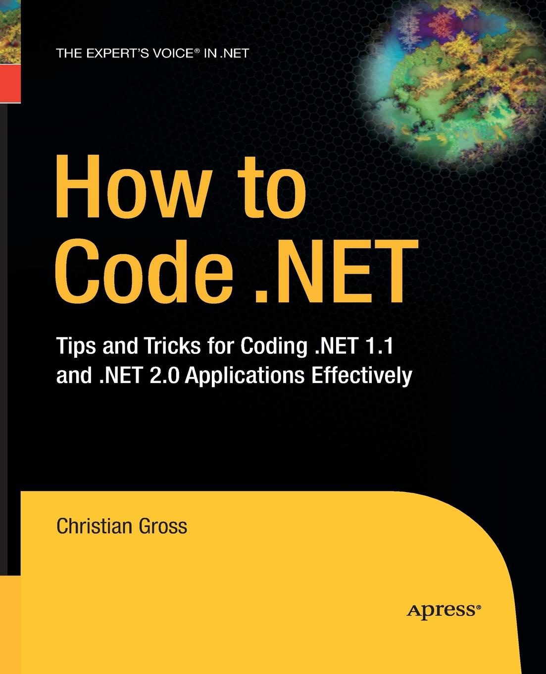 Christian Gross How to Code .NET. Tips and Tricks for Coding .NET 1.1 and .NET 2.0 Applications Effectively музыка zaycev net