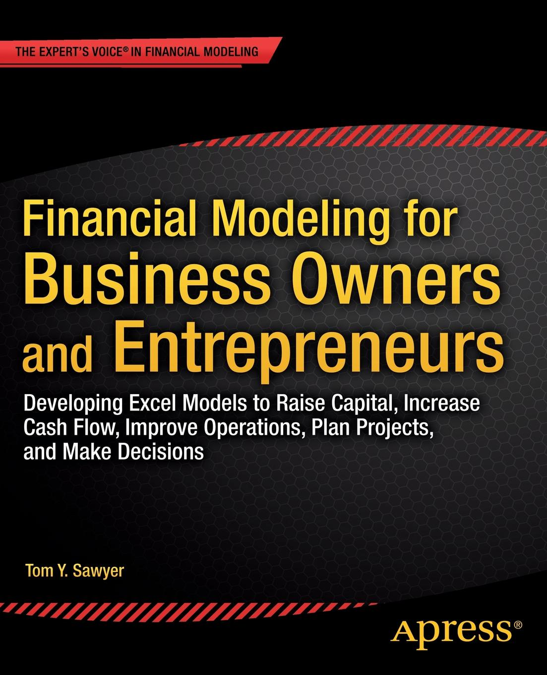 Tom Sawyer Financial Modeling for Business Owners and Entrepreneurs. Developing Excel Models to Raise Capital, Increase Cash Flow, Improve Operations, Plan Proje xekalaki evdokia arch models for financial applications
