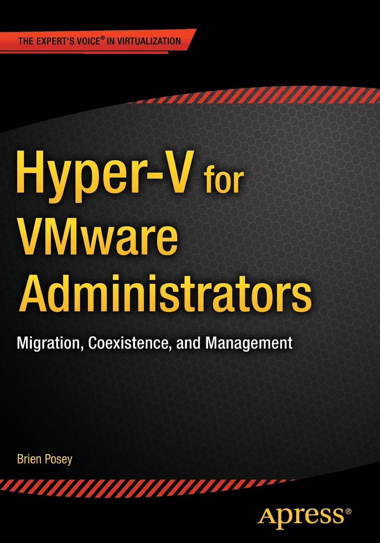 цены на Brien Posey Hyper-V for VMware Administrators. Migration, Coexistence, and Management  в интернет-магазинах