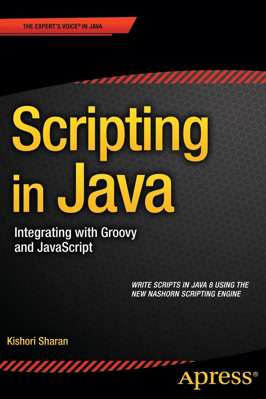 Kishori Sharan Scripting in Java. Integrating with Groovy and JavaScript ajay vohra deepak vohra pro xml development with java technology