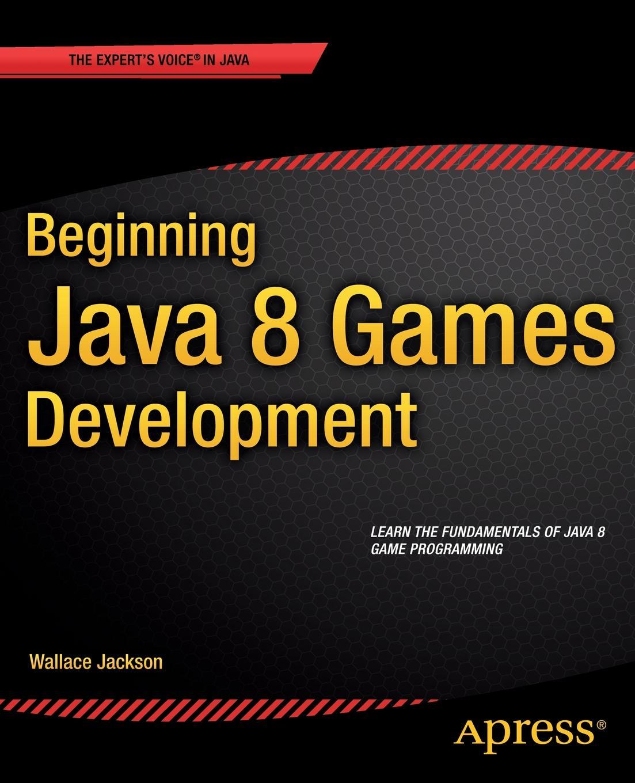 Wallace Jackson Beginning Java 8 Games Development ajay vohra deepak vohra pro xml development with java technology