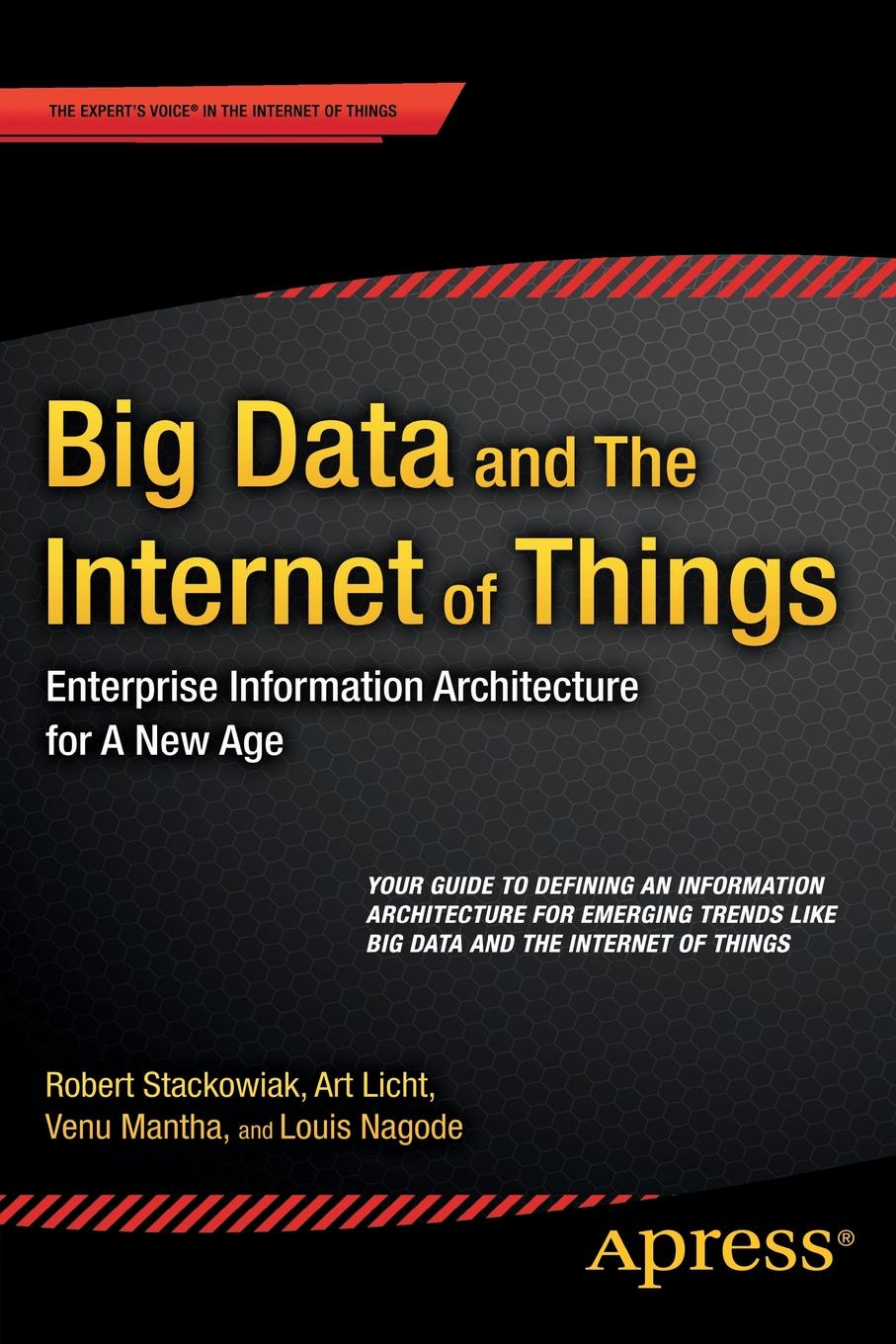 Robert Stackowiak, Art Licht, Venu Mantha Big Data and The Internet of Things. Enterprise Information Architecture for A New Age hwaiyu geng internet of things and data analytics handbook