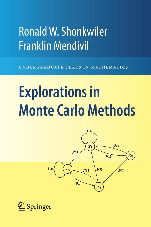 Ronald W. Shonkwiler, Franklin Mendivil Explorations in Monte Carlo Methods mario rometsch quasi monte carlo methods in finance