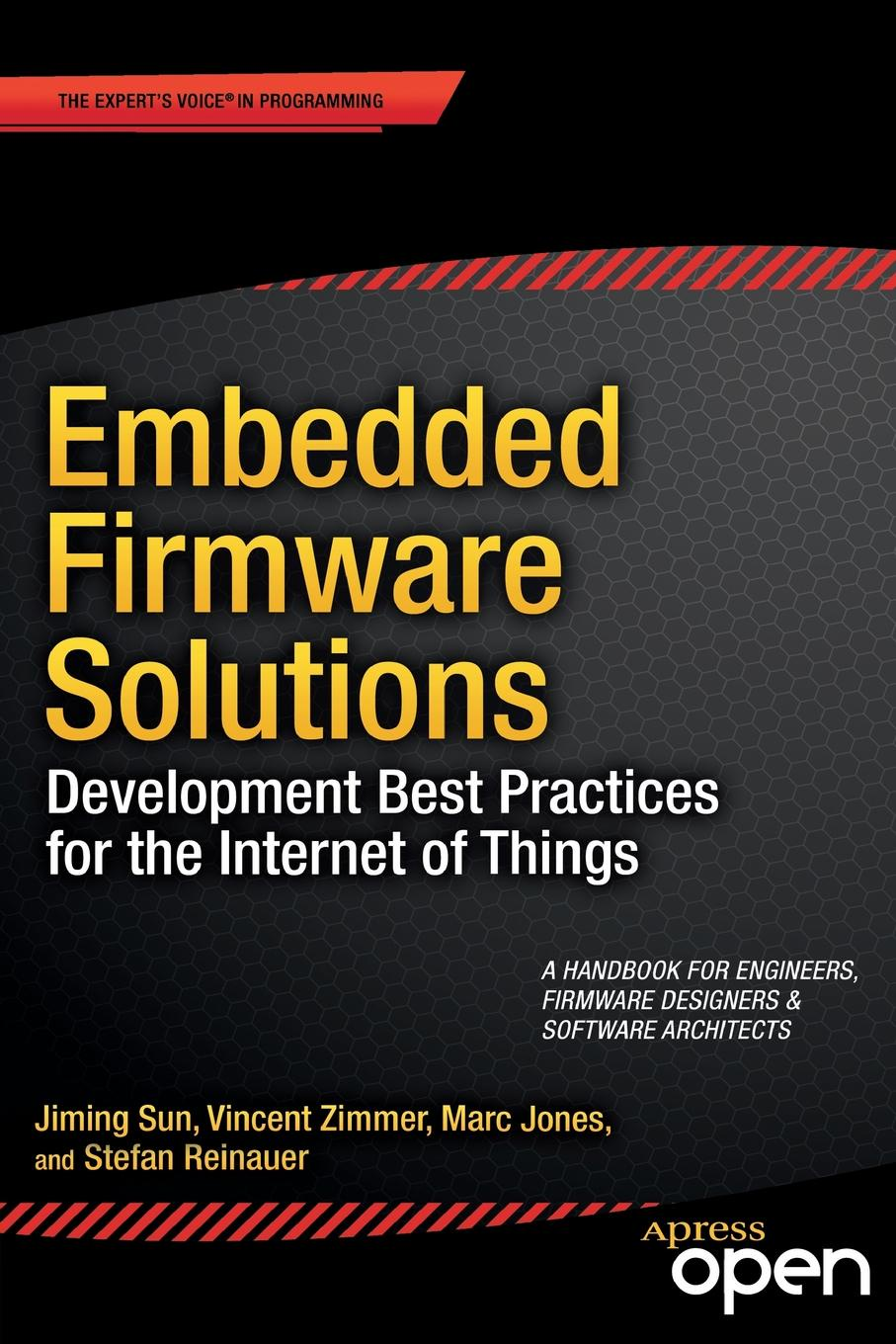 Vincent Zimmer, Jiming Sun, Marc Jones Embedded Firmware Solutions. Development Best Practices for the Internet of Things shelby zach 6lowpan the wireless embedded internet