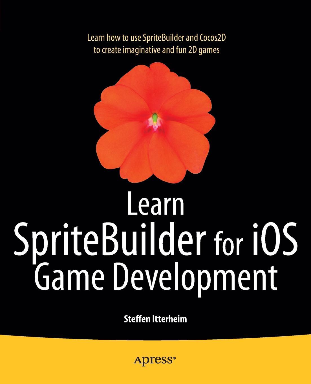 Steffen Itterheim Learn SpriteBuilder for iOS Game Development
