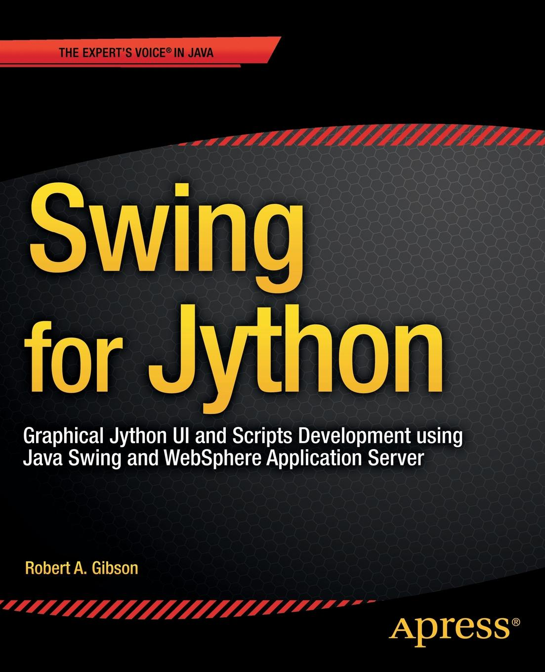 Robert Gibson Swing for Jython. Graphical Jython UI and Scripts Development using Java Swing and WebSphere Application Server все цены