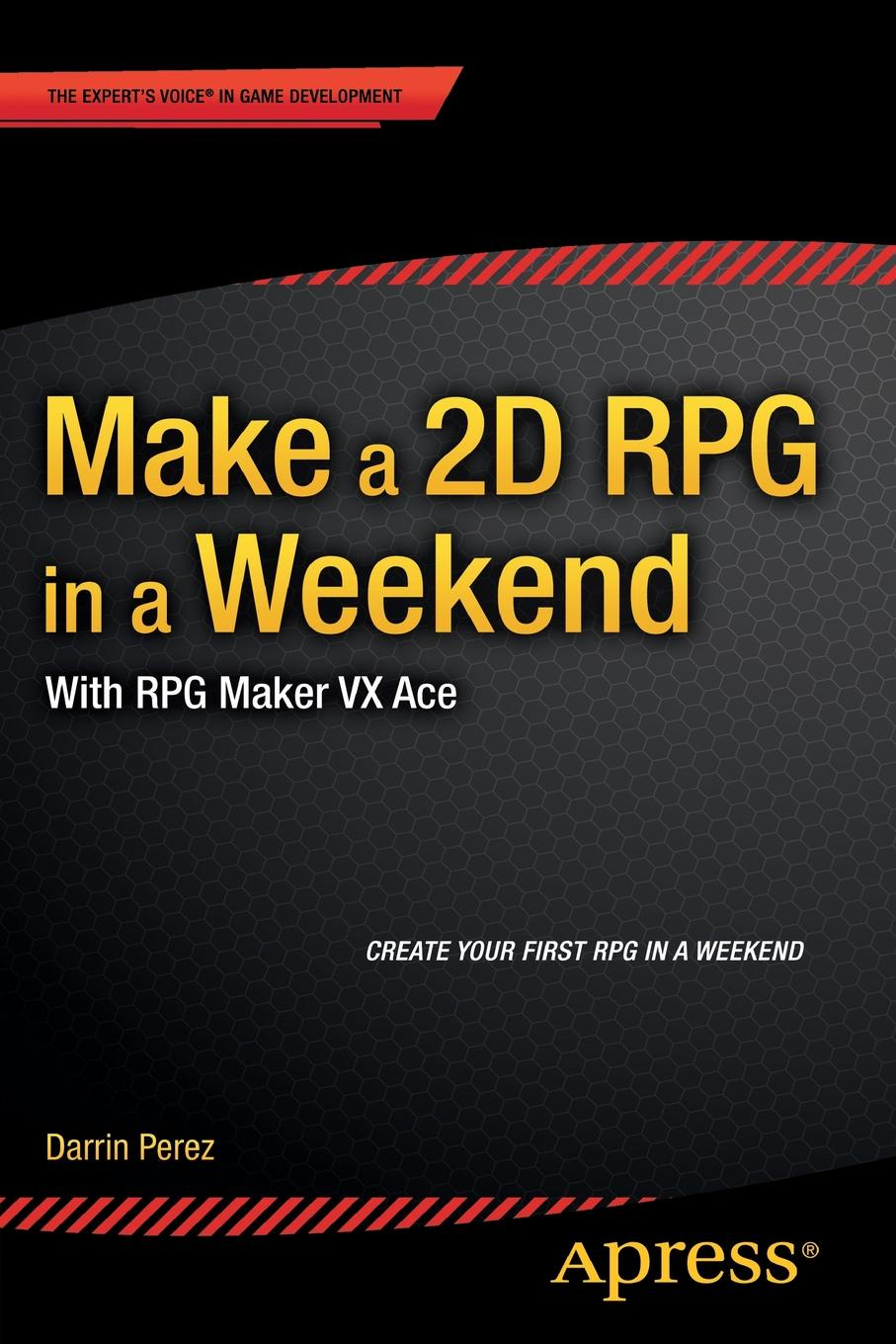 Darrin Perez Make a 2D RPG in a Weekend. With RPG Maker VX Ace