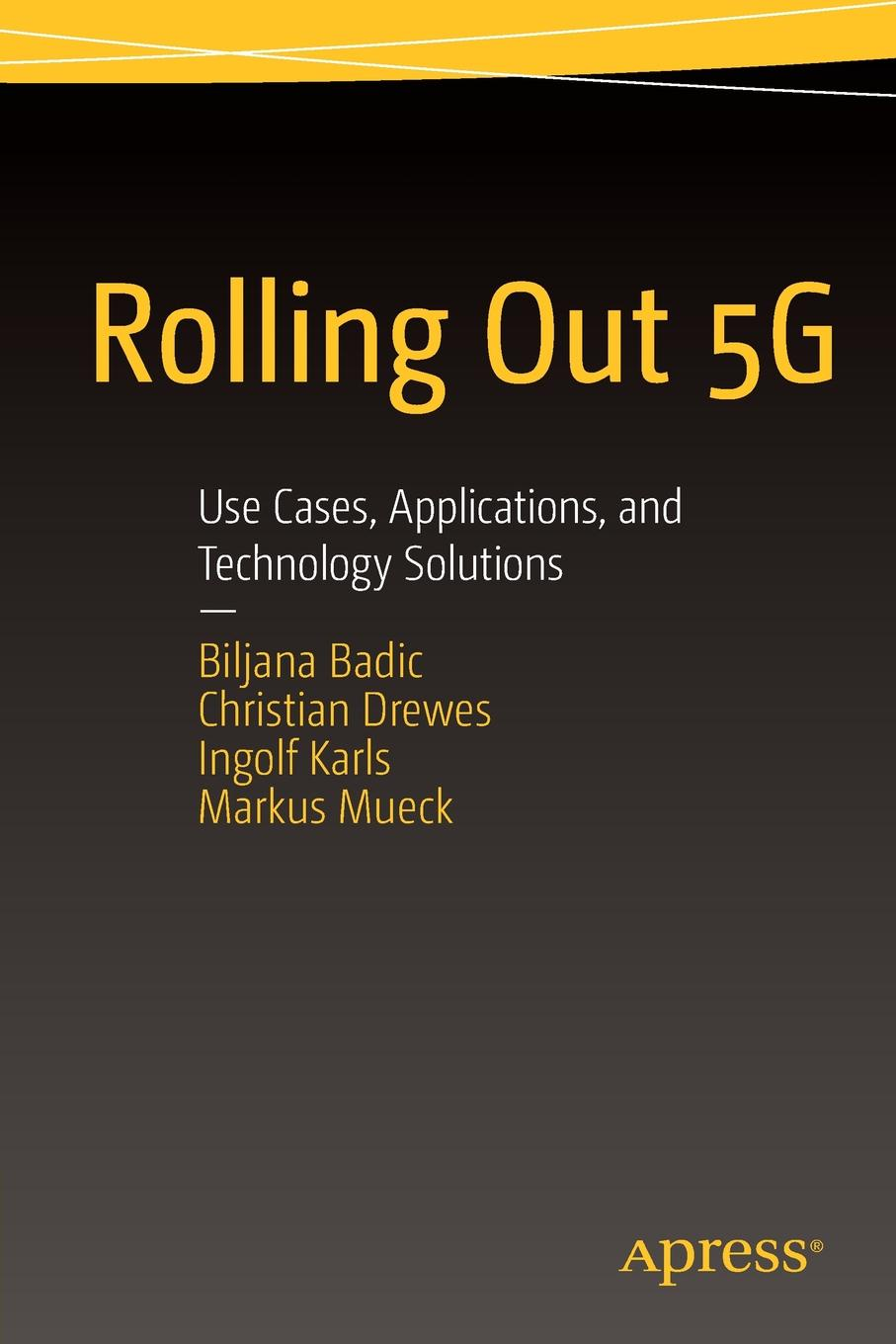 Biljana Badic, Christian Drewes, Ingolf Karls Rolling Out 5G. Use Cases, Applications, and Technology Solutions nick jenkins smart grid technology and applications