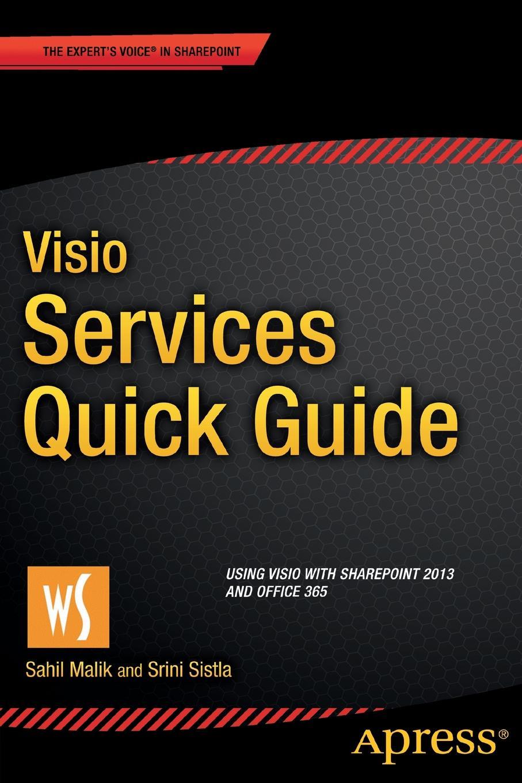 Sahil Malik, Srini Sistla Visio Services Quick Guide. Using Visio with SharePoint 2013 and Office 365 bonnie biafore visio 2007 bible
