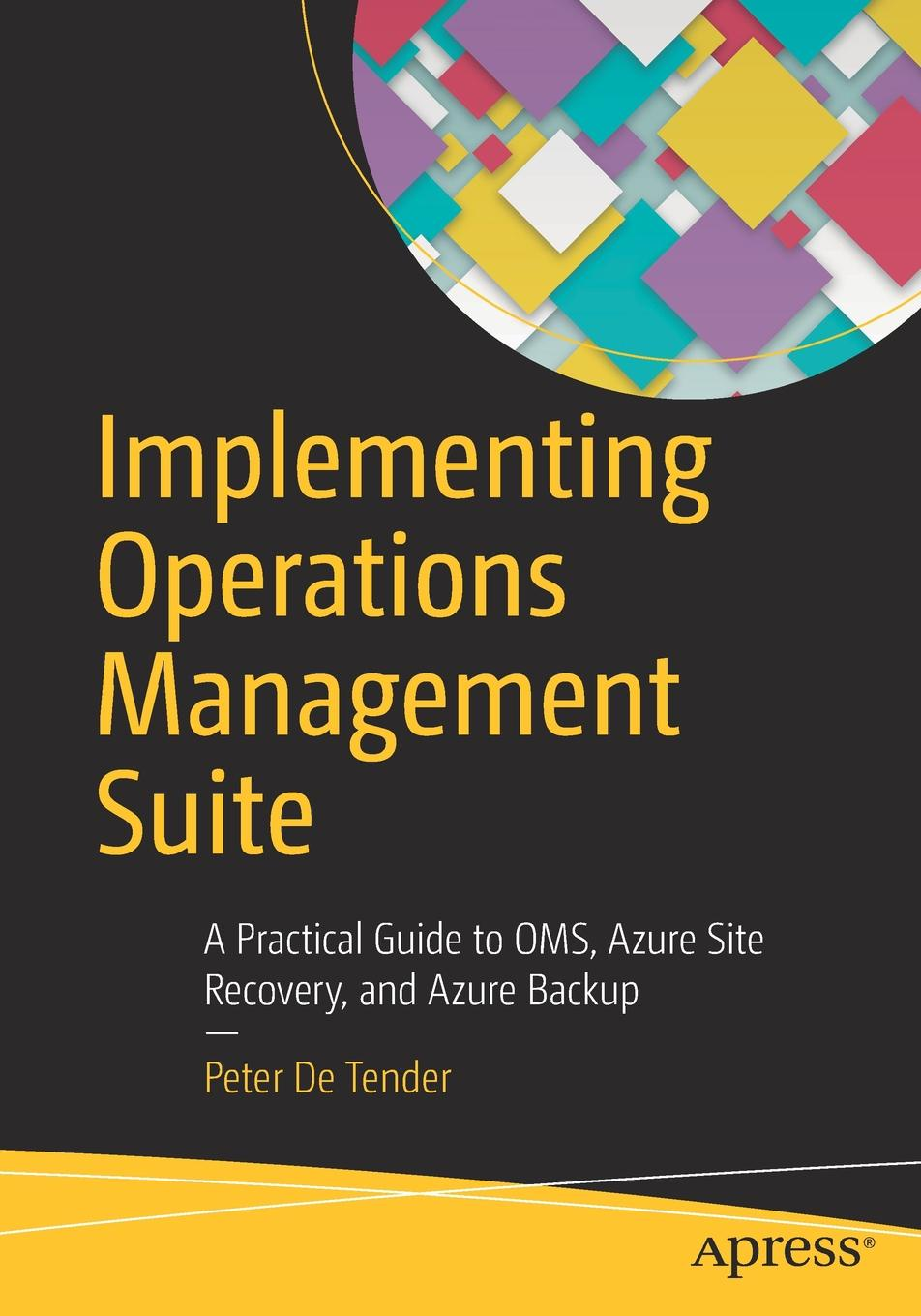 Peter De Tender Implementing Operations Management Suite. A Practical Guide to OMS, Azure Site Recovery, and Azure Backup все цены
