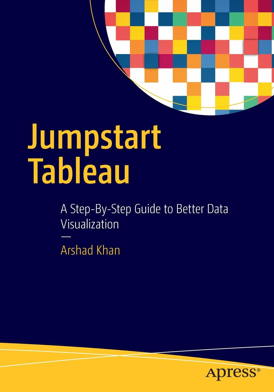 Arshad Khan Jumpstart Tableau. A Step-By-Step Guide to Better Data Visualization joe ungemah misplaced talent a guide to better people decisions