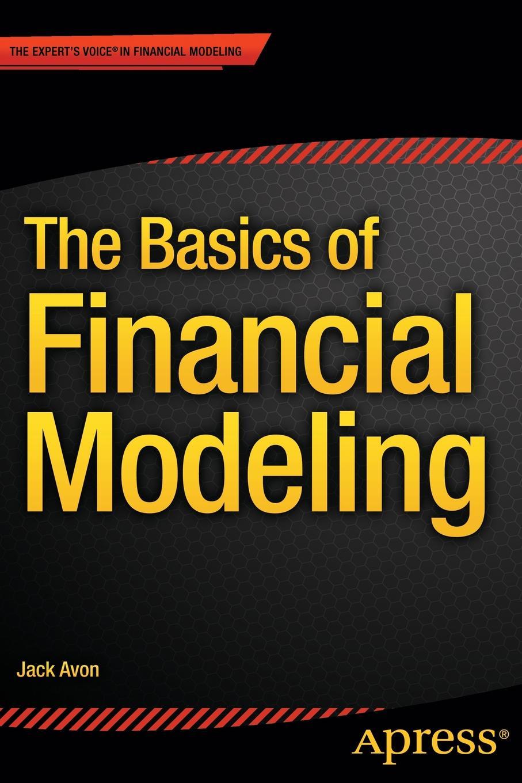 Jack Avon The Basics of Financial Modeling недорого
