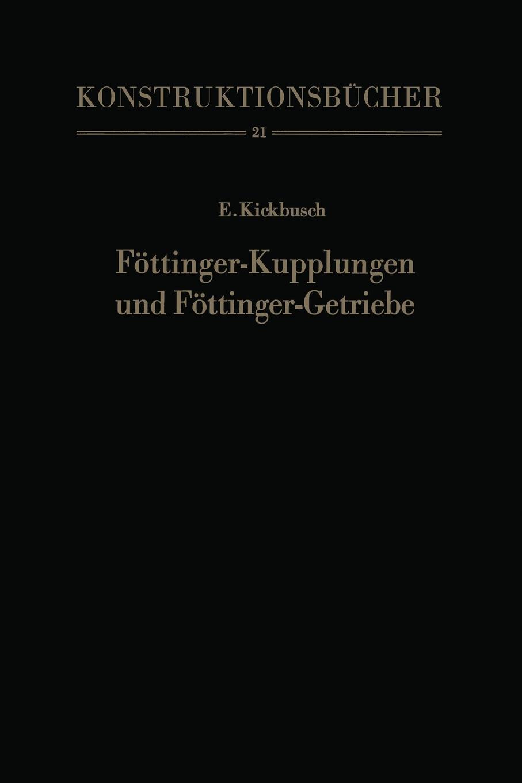 Ernst Kickbusch Fottinger-Kupplungen und Fottinger-Getriebe. Konstruktion und Berechnung erfahrung und berechnung