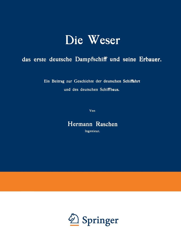 купить Hermann Raschen Die Weser Das Erste Deutsche Dampfschiff Und Seine Erbauer. Ein Beitrag Zur Geschichte Der Deutschen Schiffahrt Und Des Deutschen Schiffbaus дешево