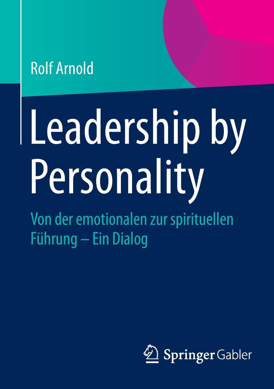 """Leadership by Personality. Von der emotionalen zur spirituellen Fuhrung - Ein Dialog Книга""""Leadership by Personality Von emotionalen..."""