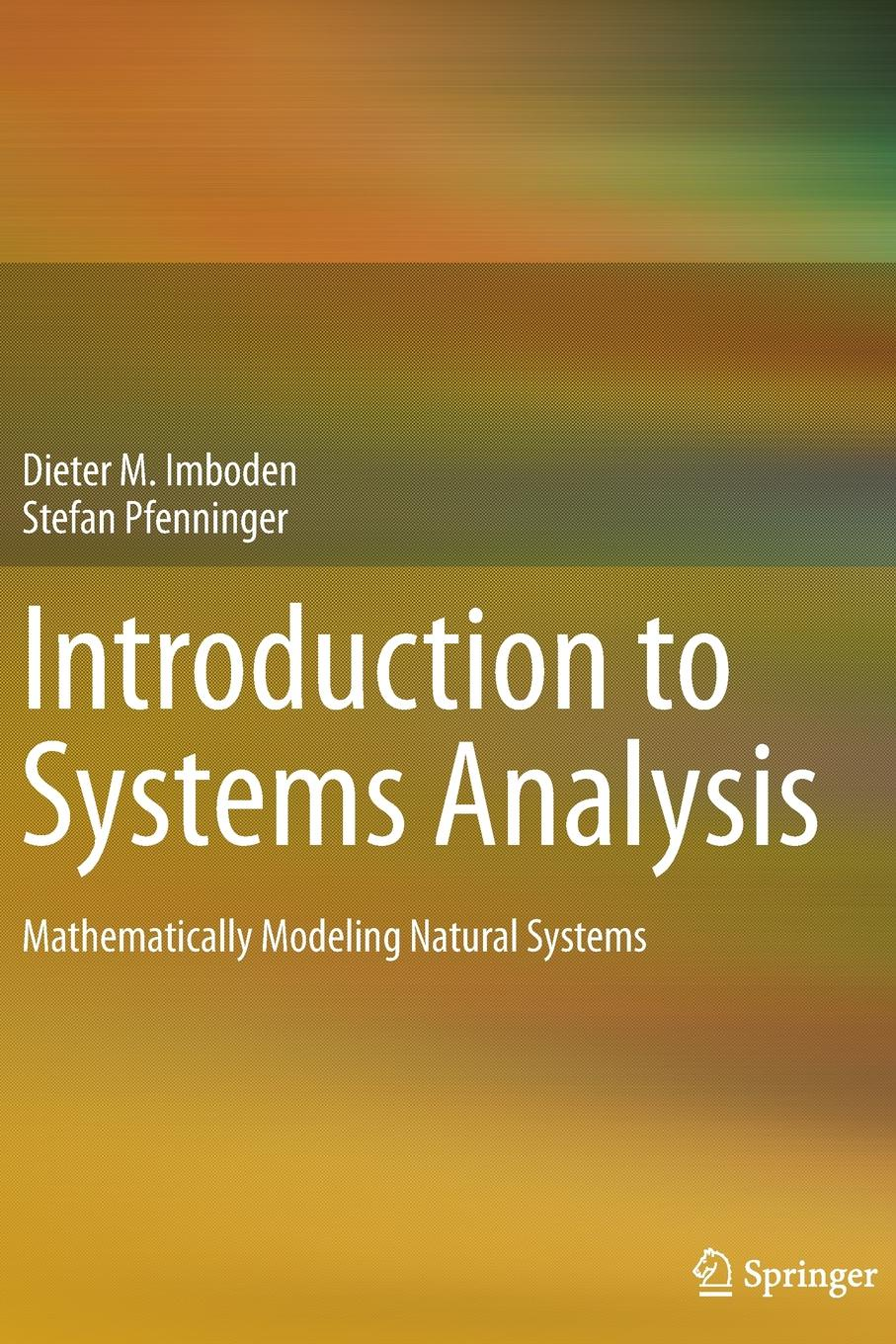 Dieter M. Imboden, Stefan Pfenninger Introduction to Systems Analysis. Mathematically Modeling Natural Systems jerry couretas m an introduction to cyber modeling and simulation