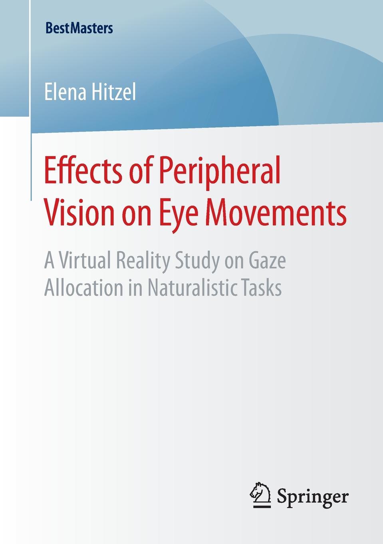 цены на Elena Hitzel Effects of Peripheral Vision on Eye Movements. A Virtual Reality Study on Gaze Allocation in Naturalistic Tasks  в интернет-магазинах