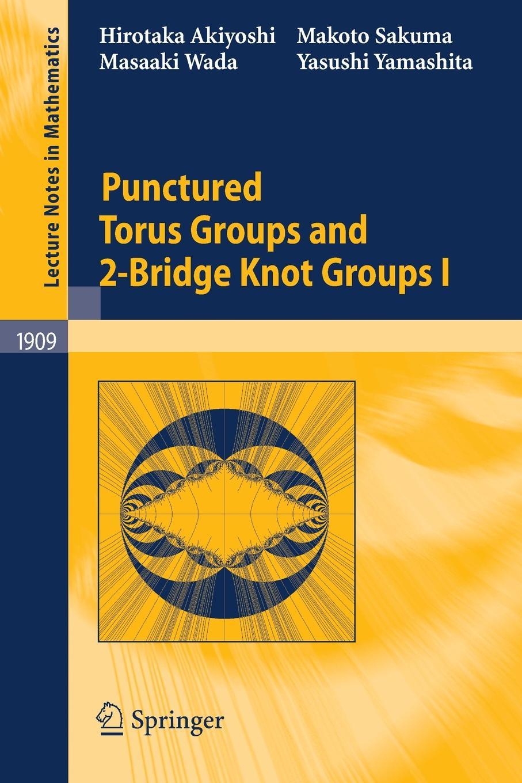 Hirotaka Akiyoshi, Makoto Sakuma, Masaaki Wada Punctured Torus Groups and 2-Bridge Knot Groups (I) banks i the bridge