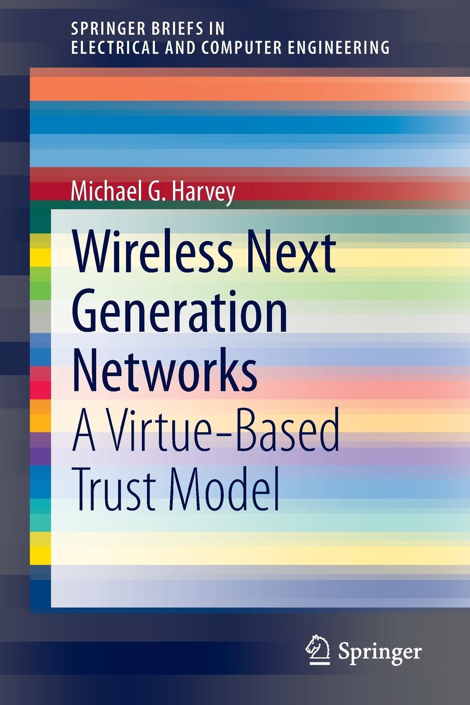 Michael G. Harvey Wireless Next Generation Networks. A Virtue-Based Trust Model стоимость
