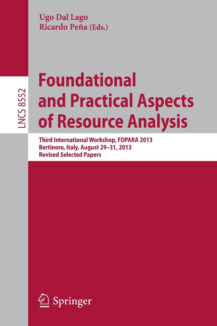 Foundational and Practical Aspects of Resource Analysis. Third International Workshop, FOPARA 2013, Bertinoro, Italy, August 29-31, Revised Selected Papers