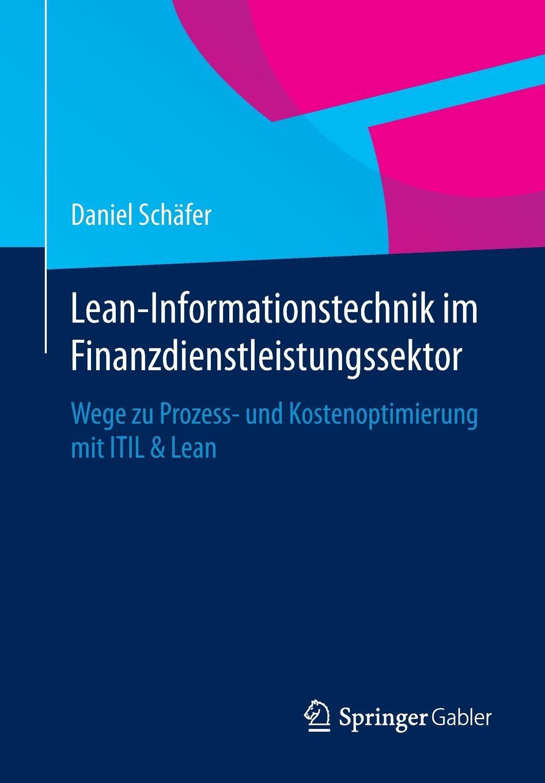 Daniel Schäfer Lean-Informationstechnik im Finanzdienstleistungssektor. Wege zu Prozess- und Kostenoptimierung mit ITIL & Lean аудиокнига itil