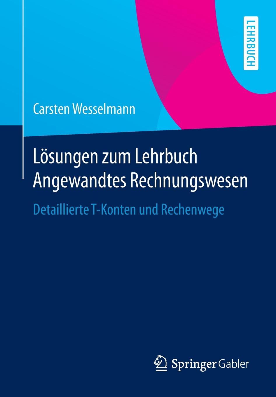 Carsten Wesselmann Losungen zum Lehrbuch Angewandtes Rechnungswesen. Detaillierte T-Konten und Rechenwege pingpong neu 1 2 cds zum lehrbuch